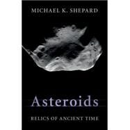 Asteroids: Relics of Ancient Time by Shepard, Michael K., 9781107061446