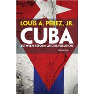 Cuba Between Reform and Revolution by Pérez, Louis A., 9780199301447