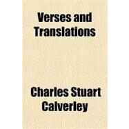 Verses and Translations by Calverley, Charles Stuart, 9781153731447