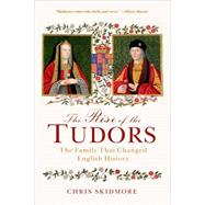 The Rise of the Tudors The Family That Changed English History by Skidmore, Chris, 9781250061447