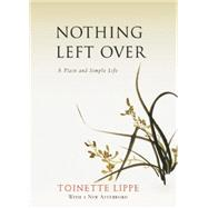 Nothing Left over: A Plain and Simple Life by Lippe, Toinette, 9781939681447