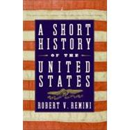 A Short History of the United States by Remini, Robert Vincent, 9780060831448
