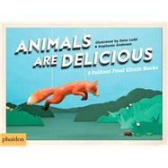 Animals Are Delicious by Hutt, Sarah; Ladd, Dave; Anderson, Stephanie, 9780714871448