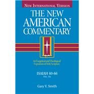 Isaiah 40-66 An Exegetical and Theological Exposition of Holy Scripture by Smith, Gary V., 9780805401448