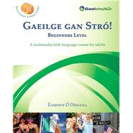 Gaeilge gan Stro! Beginners Level: A Multimedia Irish Language Course for Adults (English and Irish Edition) by O Donaill, Eamonn, 9780956361448