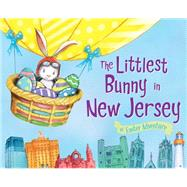 The Littlest Bunny in New Jersey: An Easter Adventure by Dunn, Robert; Jacobs, Lily, 9781492611448