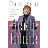 Speak up with Confidence : A Step-by-Step Guide for Speakers and Leaders by Kent, Carol, 9781600061448