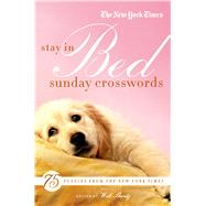 The New York Times Stay in Bed Sunday Crosswords: 75 Puzzles from the Pages of the New York Times by Shortz, Will, 9780312681449