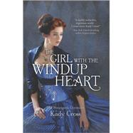 The Girl with the Windup Heart by Cross, Kady, 9780373211449