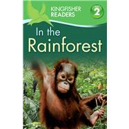 Kingfisher Readers L2: In the Rainforest by Llewellyn, Claire; Feldman, Thea, 9780753471449