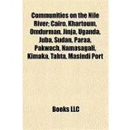 Communities on the Nile River; Cairo, Khartoum, Omdurman, Jinja, Uganda, Juba, Sudan, Paraa, Pakwach, Namasagali, Kimaka, Tahta, Masindi Port by , 9781155171449