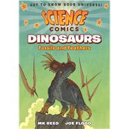 Science Comics: Dinosaurs Fossils and Feathers by Reed, MK; Flood, Joe, 9781626721449