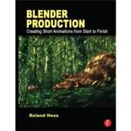 Blender Production: Creating Short Animations from Start to Finish by Hess; Roland, 9780240821450