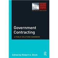 Government Contracting: A Public Solutions Handbook by Shick; Robert, 9781138921450
