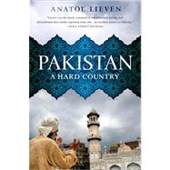 Pakistan : A Hard Country by Lieven, Anatol, 9781610391450