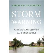 Storm Warning Water and Climate Security in a Changing World by Sandford, Robert William, 9781771601450