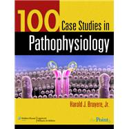 100 Case Studies in Pathophysiology by Bruyere, Harold J., 9780781761451