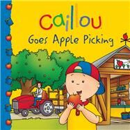 Caillou Goes Apple Picking by Patenaude, Danielle; Sévigny, Eric, 9782897181451