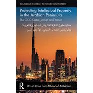Protecting Intellectual Property in the Arabian Peninsula: The GCC states, Jordan and Yemen by Price; David, 9781138211452