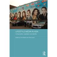 Lifestyle Media in Asia: Consumption, Aspiration and Identity by Martin; Fran, 9781138831452