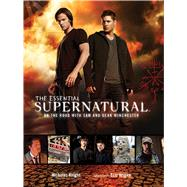 The Essential Supernatural; On the Road with Sam and Dean Winchester by Nicholas Knight<R>Foreword by Eric Kripke, 9781608871452