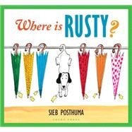 Where Is Rusty? by Posthuma, Sieb; Nagelkerne, Bill, 9781927271452