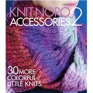 Knit Noro: Accessories 2 30 More Colorful Little Knits by Unknown, 9781942021452