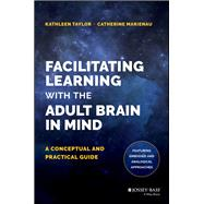 Facilitating Learning With the Adult Brain in Mind by Taylor, Kathleen; Marienau, Catherine, 9781118711453