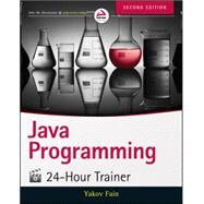 Java Programming 24-hour Trainer by Fain, Yakov, 9781118951453