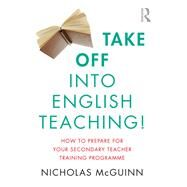 Take Off into English Teaching!: How to prepare for your secondary teacher training programme by Mcguinn; Nicholas, 9781138681453