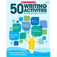 50 Writing Activities for Meeting Higher Standards Dynamic Activities With Ready-to-Go Prewriting Sheets and Rubrics by Pryle, Marilyn Bogusch, 9781338111453