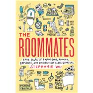 The Roommates True Tales of Friendship, Rivalry, Romance, and Disturbingly Close Quarters by Wu, Stephanie; Yanagihara, Hanya, 9781250051455