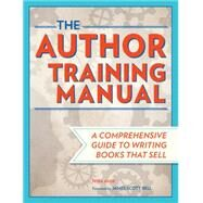The Author Training Manual: Develop Marketable Ideas, Craft Books That Sell, Become the Author Publishers Want, and Self-Publish Effectively by Amir, Nina; Bell, James Scott, 9781599631455