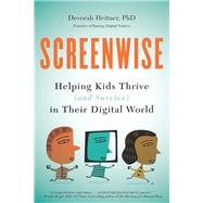 Screenwise: Helping Kids Thrive (and Survive) in Their Digital World by Heitner; Devorah, 9781629561455