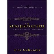 The King Jesus Gospel by McKnight, Scot; Wright, N. T.; Willard, Dallas, 9780310531456