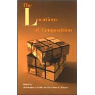 The Locations of Composition by Keller, Christopher J.; Weisser, Christian R., 9780791471456