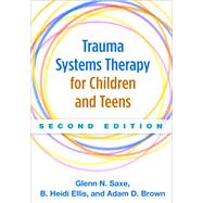 Trauma Systems Therapy for Children and Teens, Second Edition by Saxe, Glenn N.; Ellis, B. Heidi; Brown, Adam D., 9781462521456