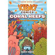 Science Comics: Coral Reefs Cities of the Ocean by Wicks, Maris, 9781626721456