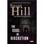 The Soul of Discretion: A Chief Superintendent Simon Serrailler Mystery by Hill, Susan, 9781468301458