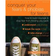 Conquer Your Fears and Phobias for Teens: How to Build Courage and Stop Fear from Holding You Back by Umbach, Andrea, 9781626251458