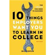 10 Things Employers Want You to Learn in College, Revised by COPLIN, BILL, 9781607741459