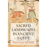 Sacred Landscapes in Ancient Egypt by Snape, Steven, 9781847251459