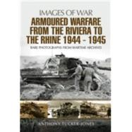 Armoured Warfare from the Riviera to the Rhine 1944-1945 by Tucker-jones, Anthony, 9781473821460