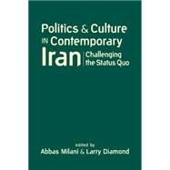 Politics and Culture in Contemporary Iran: Challenging the Status Quo by Milani, Abbas, 9781626371460
