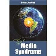 The Media Syndrome by Altheide; David, 9781629581460