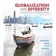 Globalization and Diversity Geography of a Changing World by Rowntree, Lester; Lewis, Martin; Price, Marie; Wyckoff, William, 9780321821461