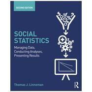 Social Statistics: Managing Data, Conducting Analyses, Presenting Results by Linneman; Thomas J., 9780415661461