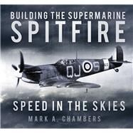 Building the Supermarine Spitfire by Chambers, Mark A., 9780750961462