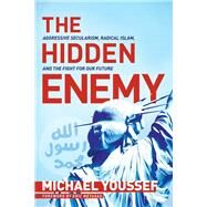 The Hidden Enemy by Youssef, Michael; Metaxas, Eric, 9781496431462