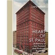 Heart of St. Paul by Millett, Larry; Wheelock, Dana; Makholm, Kristin, Ph.D., 9781517901462